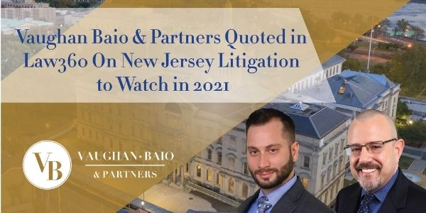 Vaughan Baio & Partners Quoted in <em>Law360</em> On New Jersey Litigation to Watch in 2021