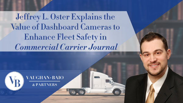 Jeffrey L. Oster Explains the Value of Dashboard Cameras to Enhance Fleet Safety in Commercial Carrier Journal