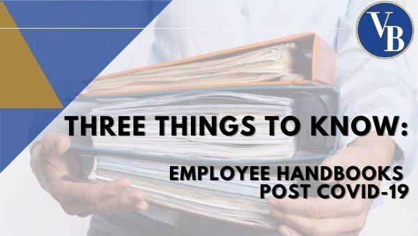 Three Things to Know: Employee Handbooks Post COVID-19