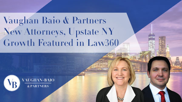 Vaughan Baio & Partners New Attorneys, Upstate NY Growth Featured in Law360