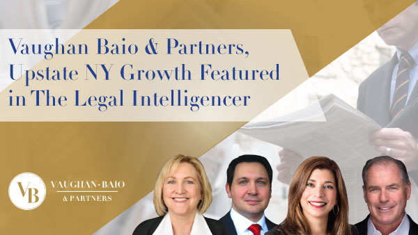 Vaughan Baio & Partners New Attorneys, Upstate NY Growth Featured in The Legal Intelligencer