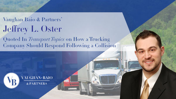 Vaughan Baio & Partners' Jeffrey L. Oster Quoted In Transport Topics on How a Trucking Company Should Respond Following a Collision